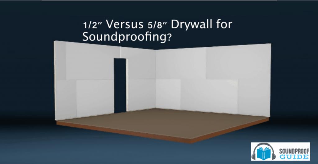5 8 Vs 1 2 Drywall Best Soundproofing Sheetrock Wallboard Soundproof Guide