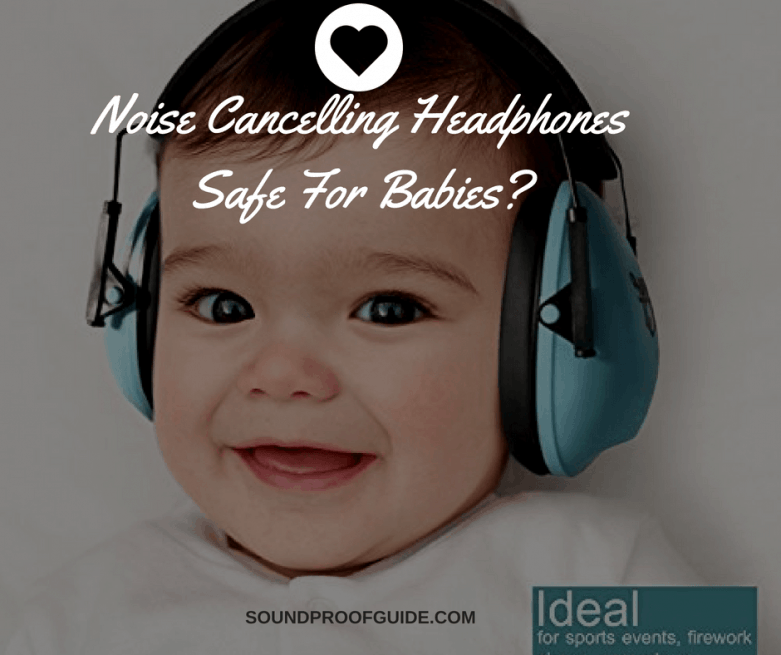 9725fd17ba1 Are Noise Cancelling Headphones Safe For Babies | Sounproof Guide